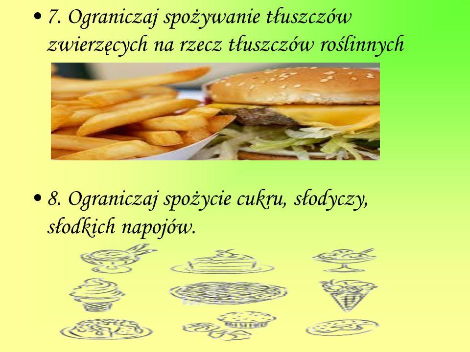 7. Ograniczaj spożywanie tłuszczów zwierzęcych na rzecz tłuszczów roślinnych