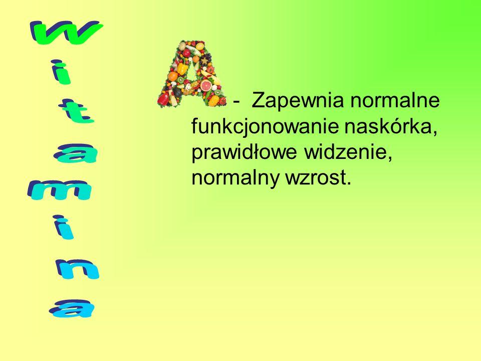 - Zapewnia normalne funkcjonowanie naskórka, prawidłowe widzenie, normalny wzrost.