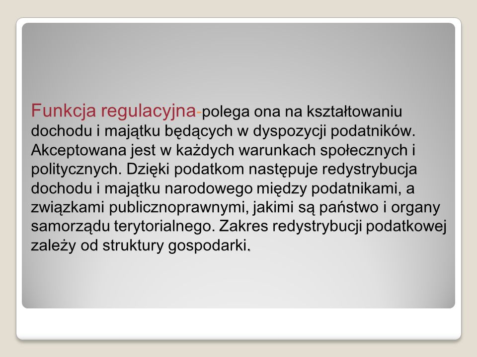 Funkcja regulacyjna-polega ona na kształtowaniu dochodu i majątku będących w dyspozycji podatników.