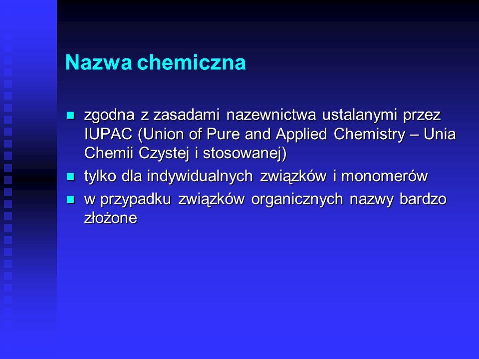 Nazwa chemiczna zgodna z zasadami nazewnictwa ustalanymi przez IUPAC (Union of Pure and Applied Chemistry – Unia Chemii Czystej i stosowanej)