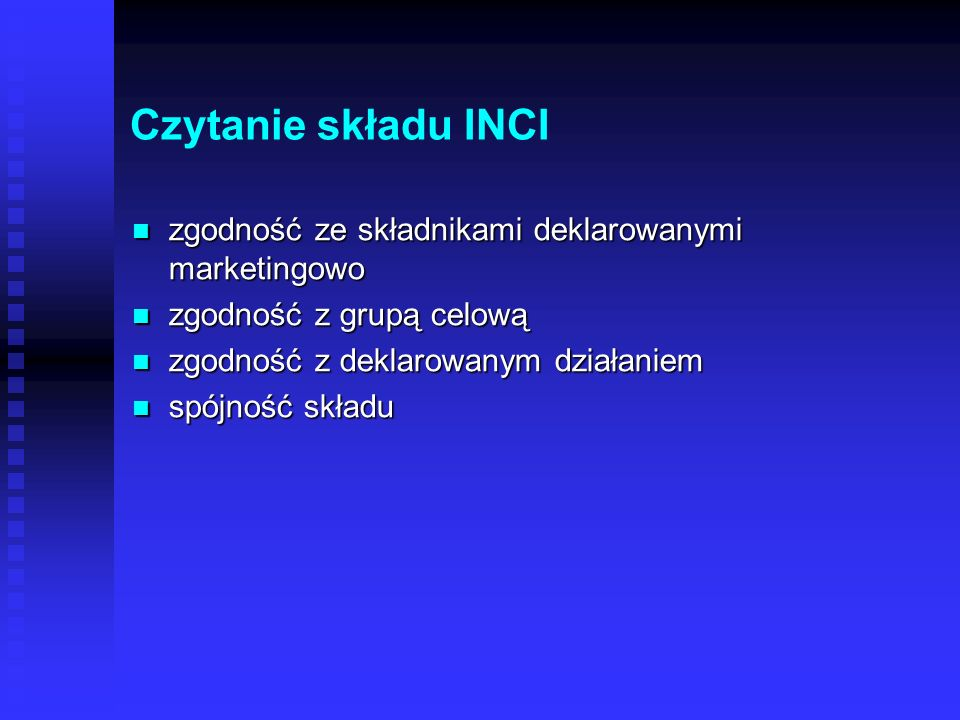 Czytanie składu INCI zgodność ze składnikami deklarowanymi marketingowo. zgodność z grupą celową. zgodność z deklarowanym działaniem.