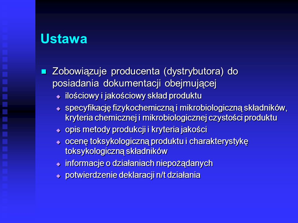 Ustawa Zobowiązuje producenta (dystrybutora) do posiadania dokumentacji obejmującej. ilościowy i jakościowy skład produktu.