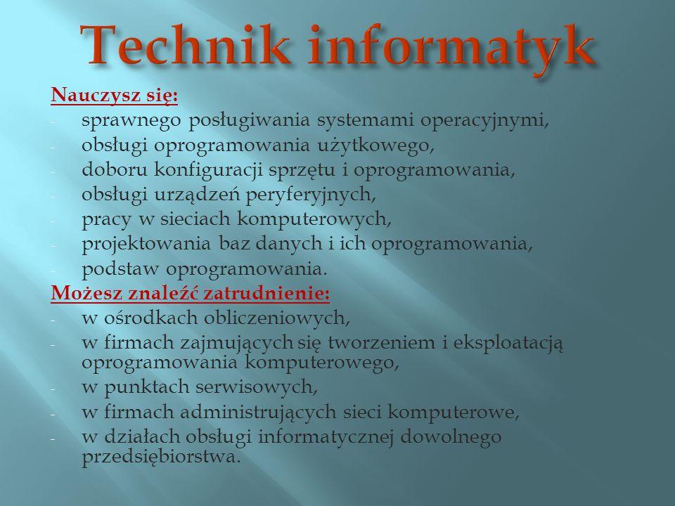 Technik informatyk Nauczysz się: