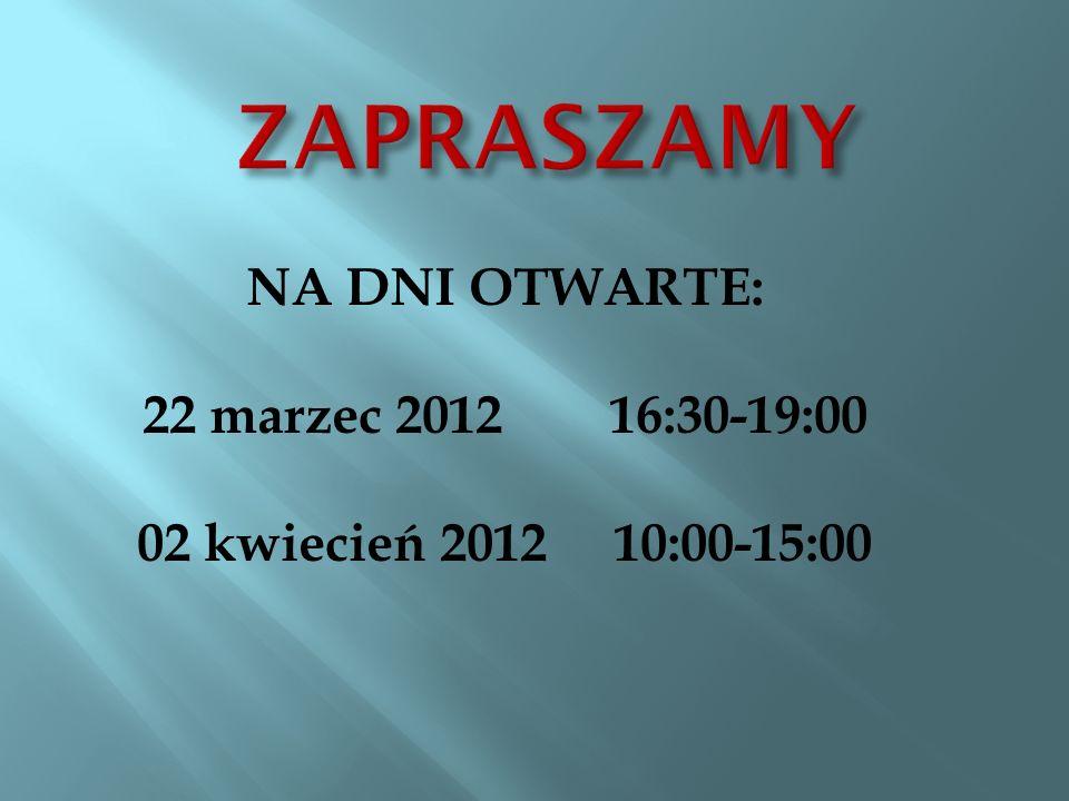ZAPRASZAMY NA DNI OTWARTE: 22 marzec 2012 16:30-19:00
