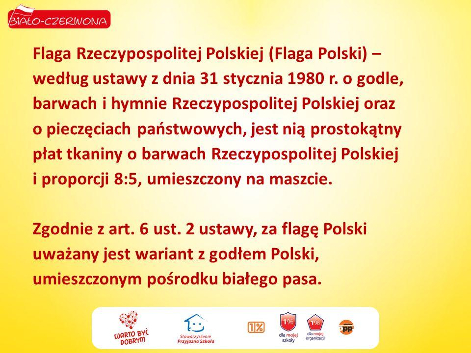 Flaga Rzeczypospolitej Polskiej (Flaga Polski) – według ustawy z dnia 31 stycznia 1980 r.
