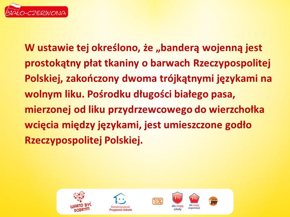 """W ustawie tej określono, że """"banderą wojenną jest prostokątny płat tkaniny o barwach Rzeczypospolitej Polskiej, zakończony dwoma trójkątnymi językami na wolnym liku."""