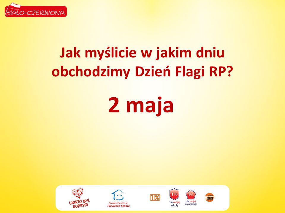 Jak myślicie w jakim dniu obchodzimy Dzień Flagi RP