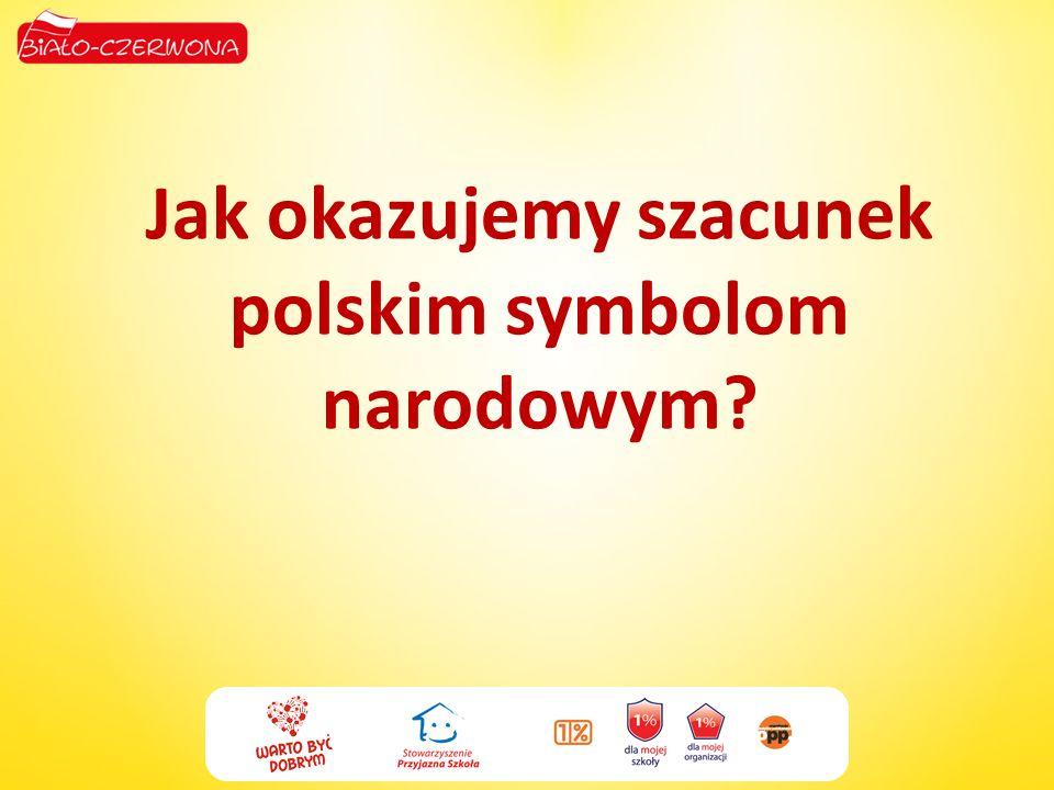 Jak okazujemy szacunek polskim symbolom narodowym