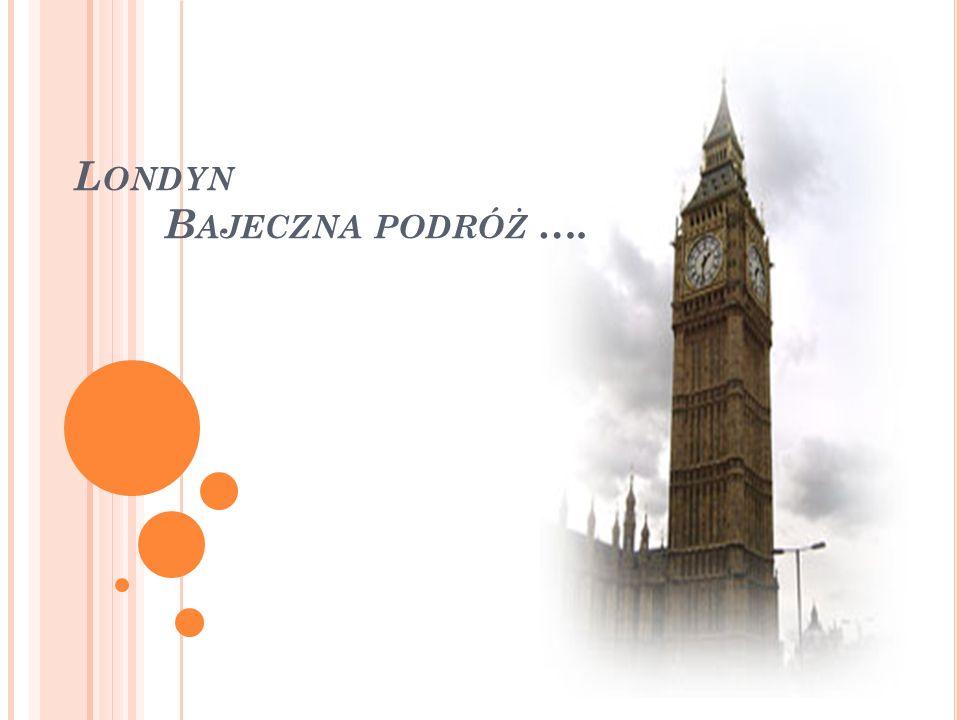 Londyn Bajeczna podróż ….