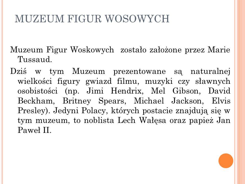 MUZEUM FIGUR WOSOWYCH Muzeum Figur Woskowych zostało założone przez Marie Tussaud.