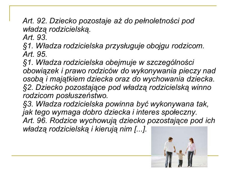 Art. 92. Dziecko pozostaje aż do pełnoletności pod władzą rodzicielską