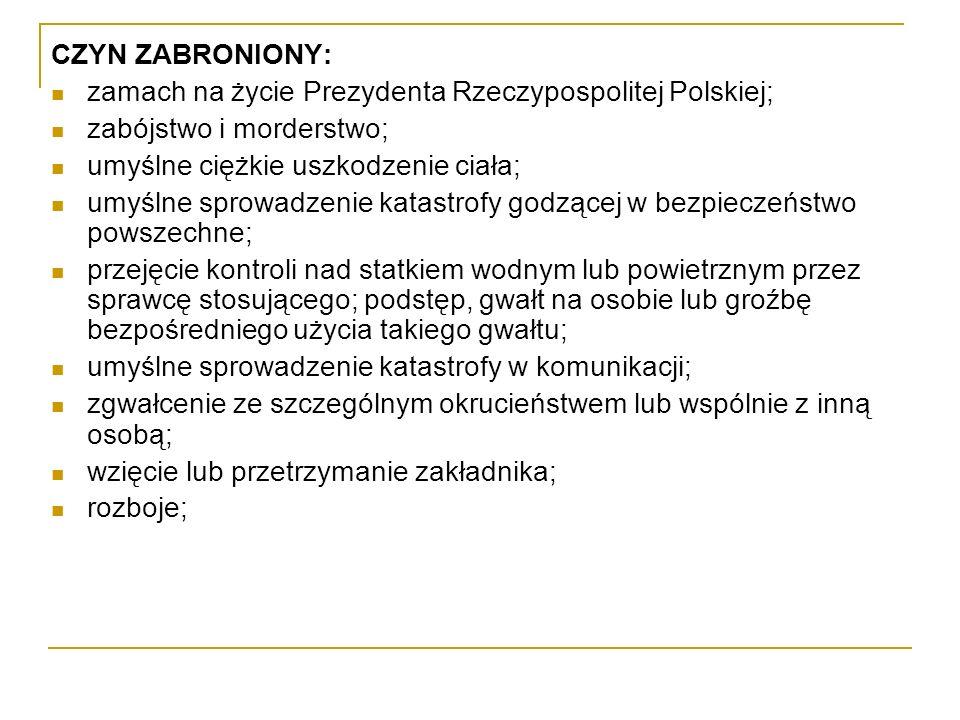 CZYN ZABRONIONY:zamach na życie Prezydenta Rzeczypospolitej Polskiej; zabójstwo i morderstwo; umyślne ciężkie uszkodzenie ciała;