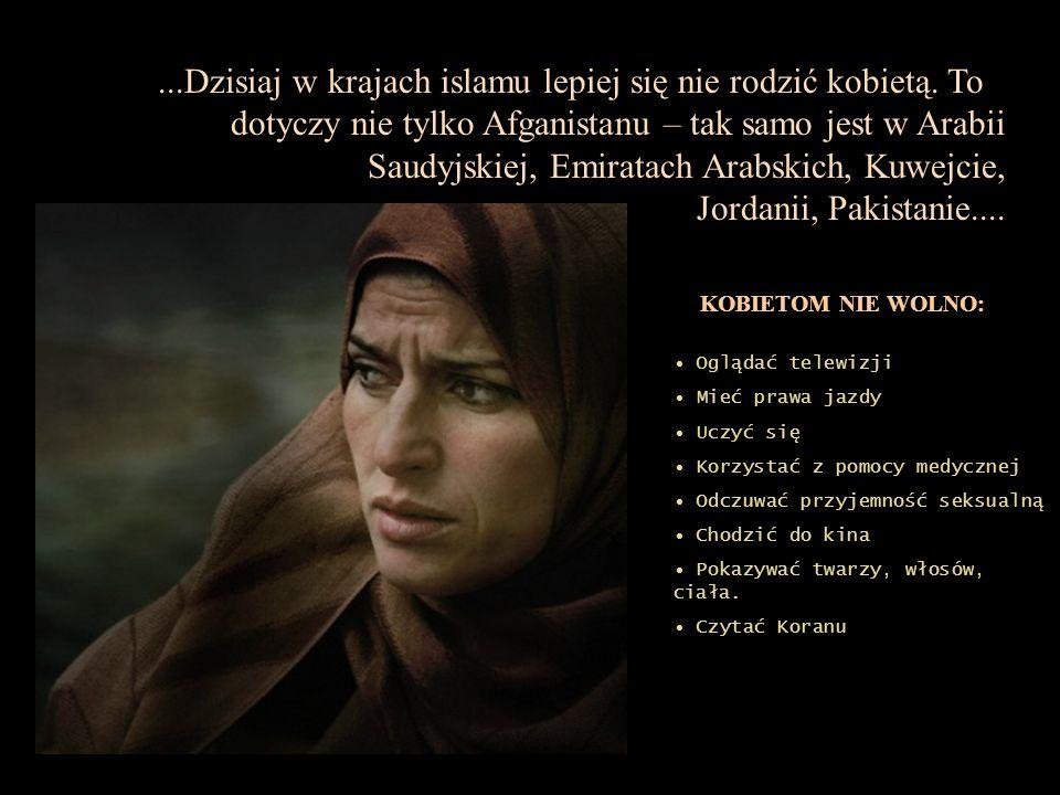 Dzisiaj w krajach islamu lepiej się nie rodzić kobietą. To