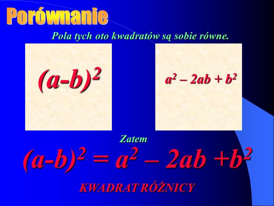 (a-b)2 = a2 – 2ab +b2 KWADRAT RÓŻNICY