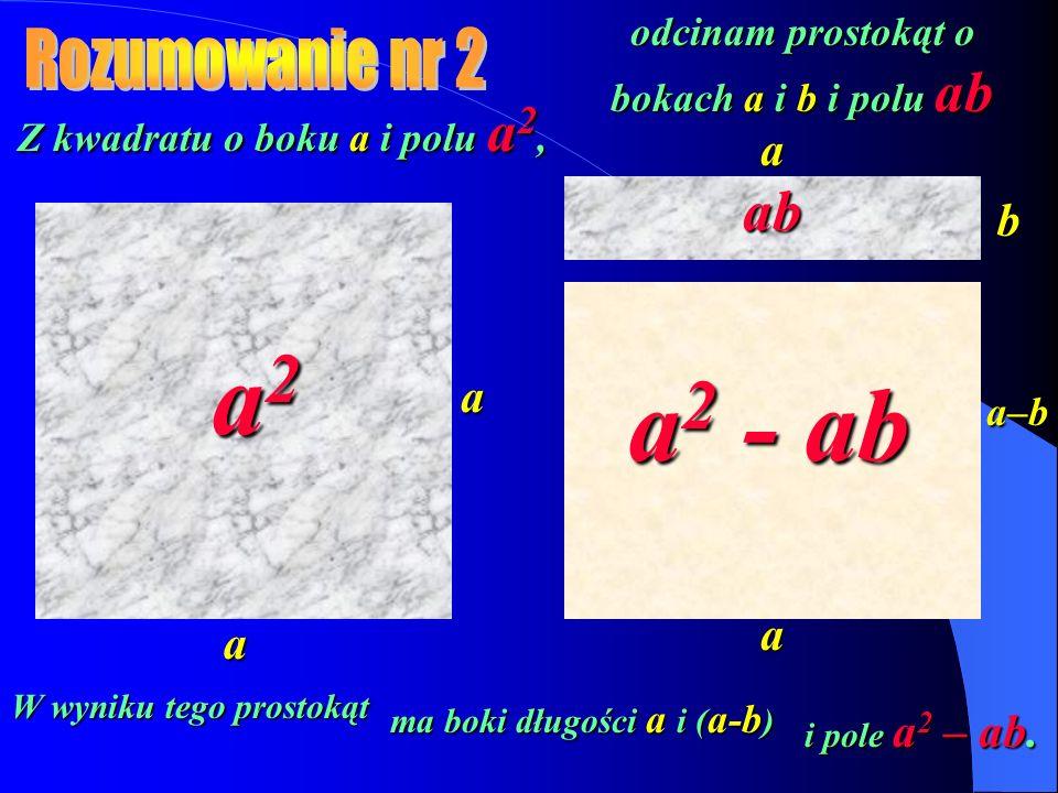 a2 a2 - ab ab Rozumowanie nr 2 a b a a a