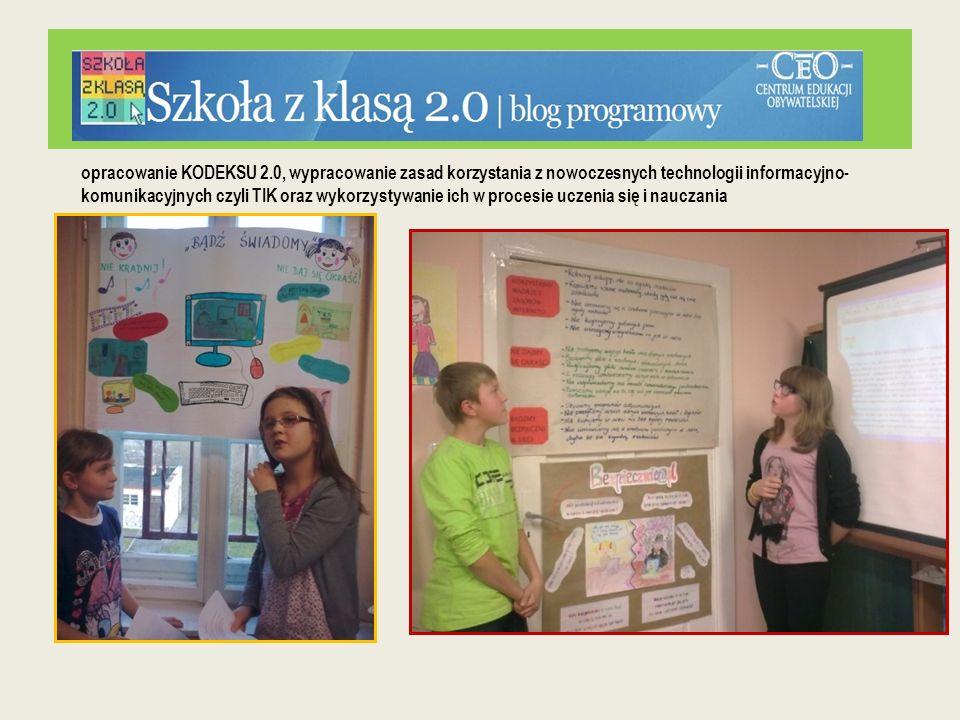 opracowanie KODEKSU 2.0, wypracowanie zasad korzystania z nowoczesnych technologii informacyjno-komunikacyjnych czyli TIK oraz wykorzystywanie ich w procesie uczenia się i nauczania