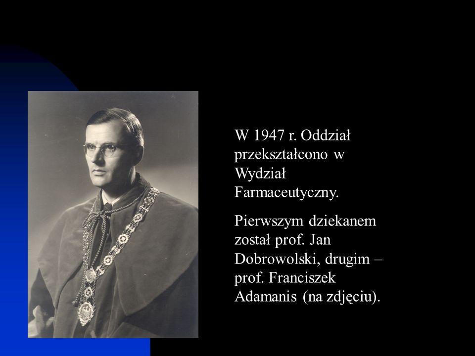 W 1947 r. Oddział przekształcono w Wydział Farmaceutyczny.