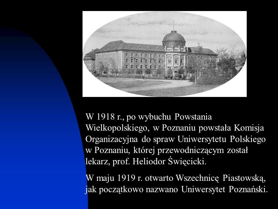 W 1918 r., po wybuchu Powstania Wielkopolskiego, w Poznaniu powstała Komisja Organizacyjna do spraw Uniwersytetu Polskiego w Poznaniu, której przewodniczącym został lekarz, prof. Heliodor Święcicki.