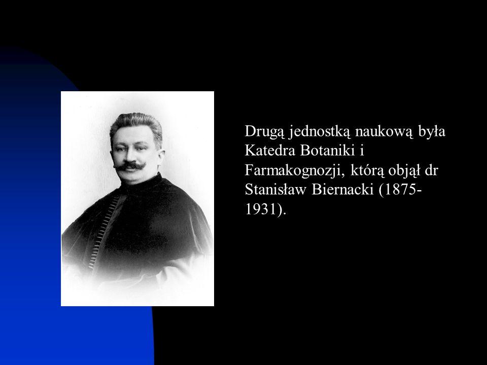 Drugą jednostką naukową była Katedra Botaniki i Farmakognozji, którą objął dr Stanisław Biernacki (1875-1931).