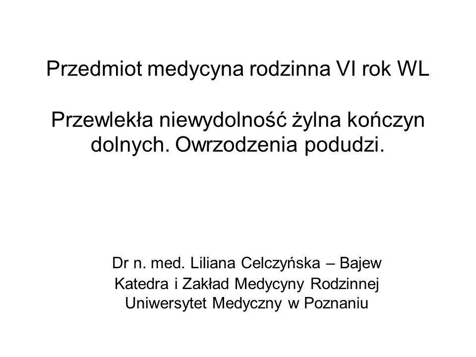 Przedmiot medycyna rodzinna VI rok WL Przewlekła niewydolność żylna kończyn dolnych. Owrzodzenia podudzi.