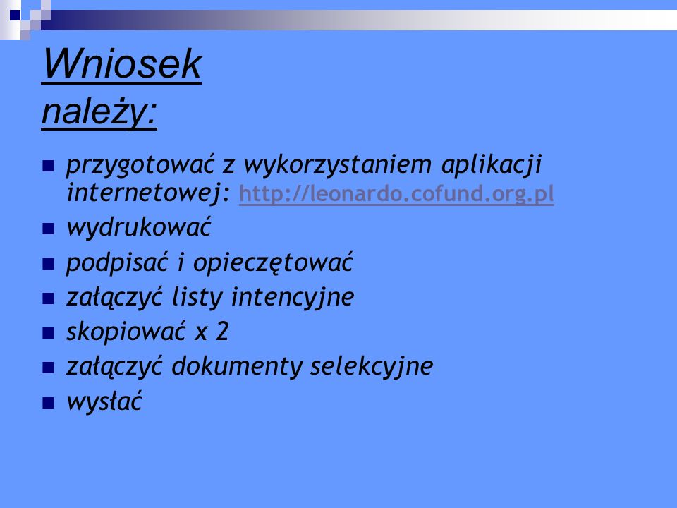Wniosek należy: przygotować z wykorzystaniem aplikacji internetowej: http://leonardo.cofund.org.pl.