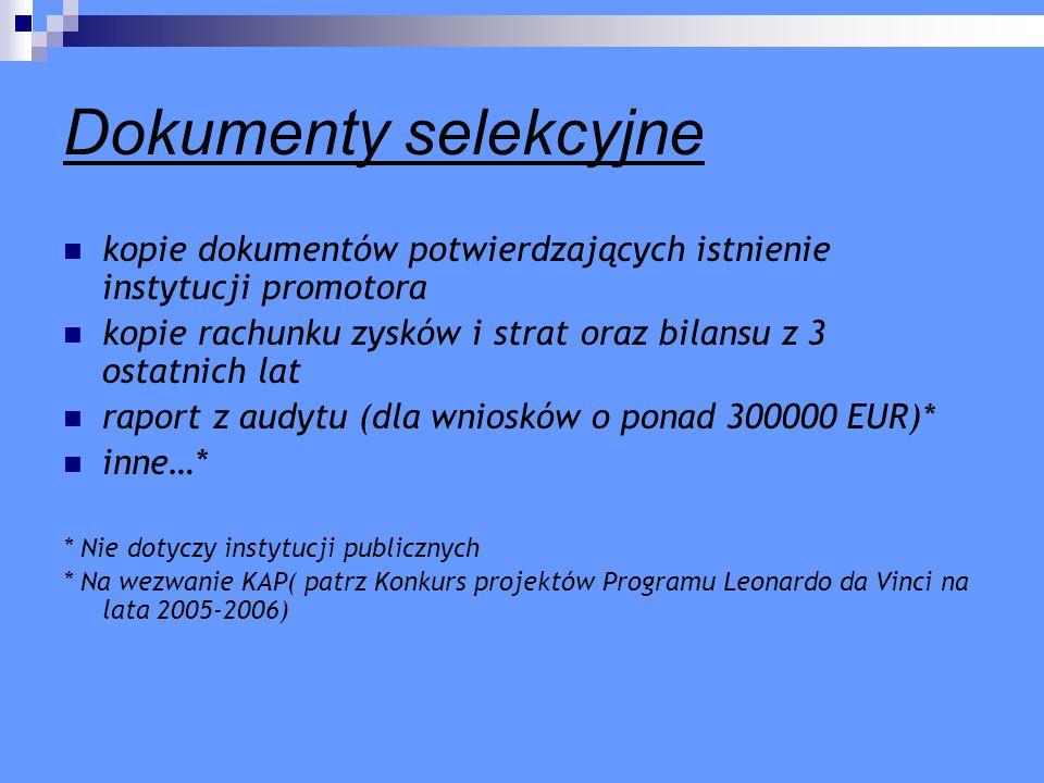 Dokumenty selekcyjne kopie dokumentów potwierdzających istnienie instytucji promotora. kopie rachunku zysków i strat oraz bilansu z 3 ostatnich lat.
