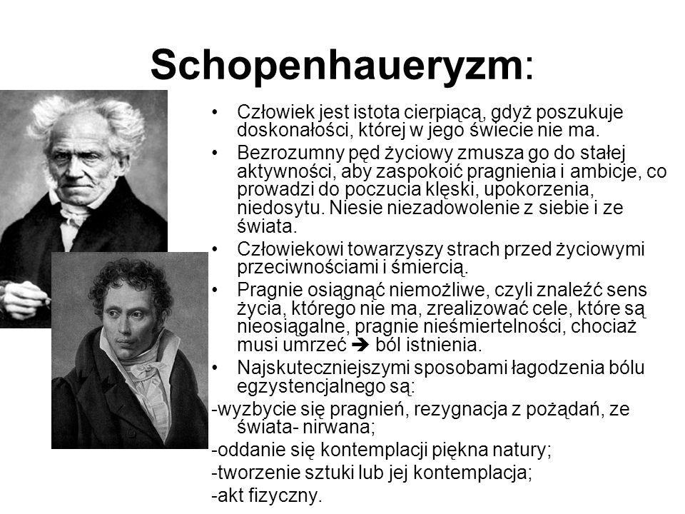 Schopenhaueryzm: Człowiek jest istota cierpiącą, gdyż poszukuje doskonałości, której w jego świecie nie ma.