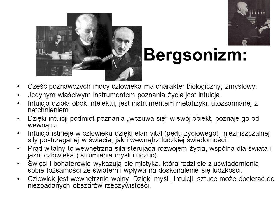 Bergsonizm: Część poznawczych mocy człowieka ma charakter biologiczny, zmysłowy. Jedynym właściwym instrumentem poznania życia jest intuicja.