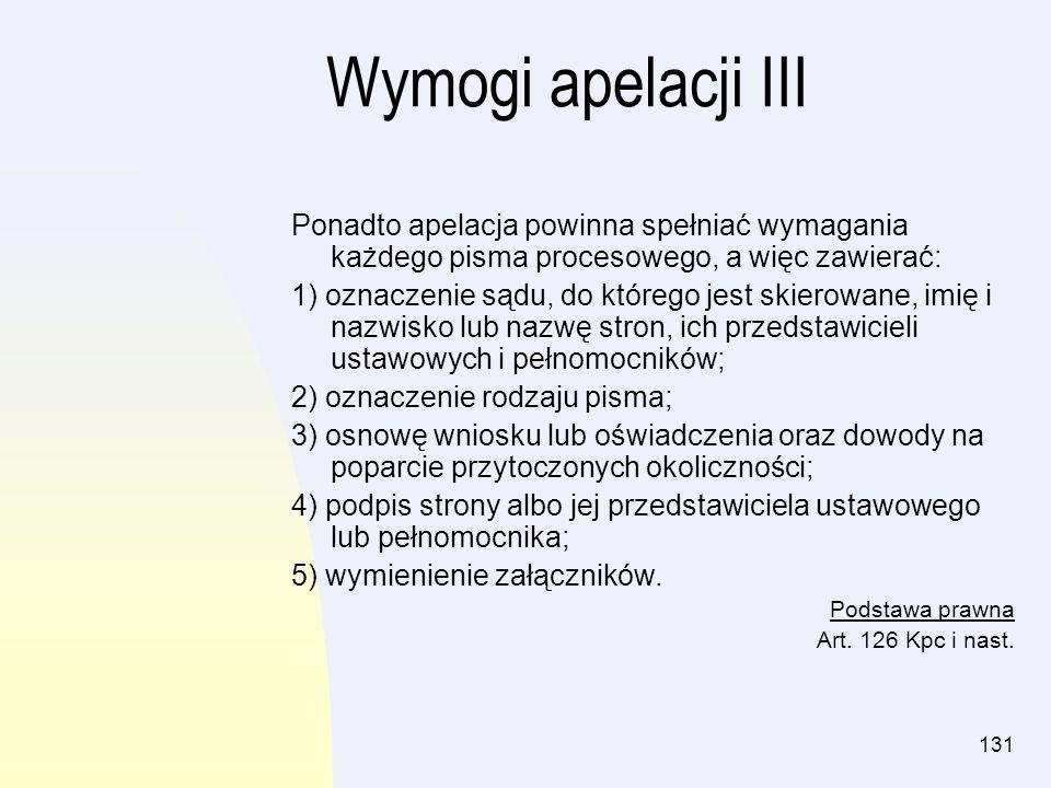 Wymogi apelacji IIIPonadto apelacja powinna spełniać wymagania każdego pisma procesowego, a więc zawierać: