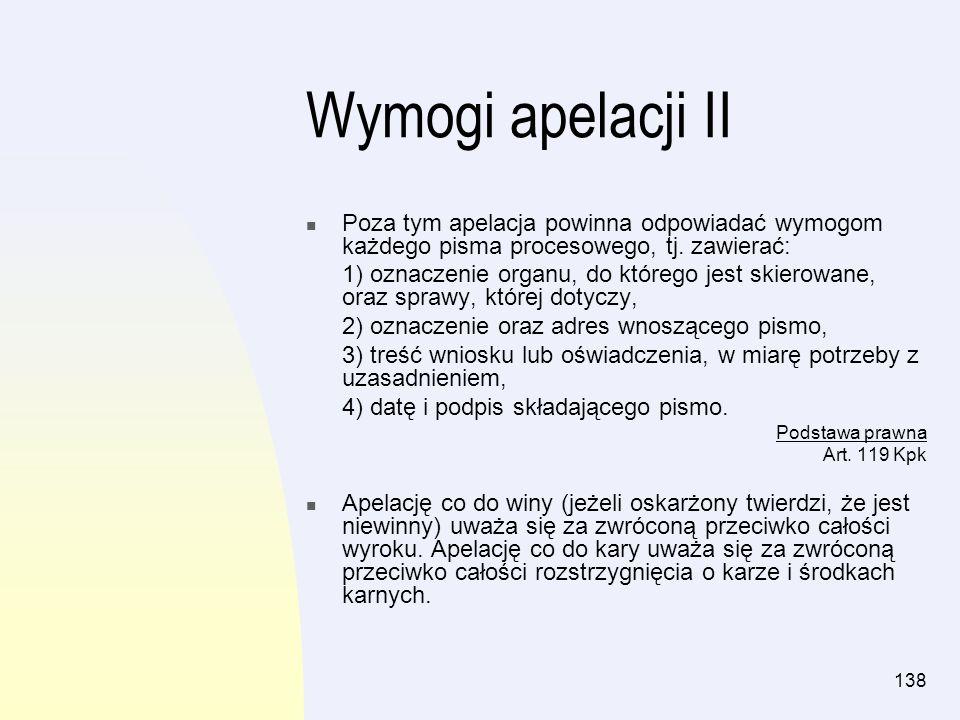 Wymogi apelacji IIPoza tym apelacja powinna odpowiadać wymogom każdego pisma procesowego, tj. zawierać: