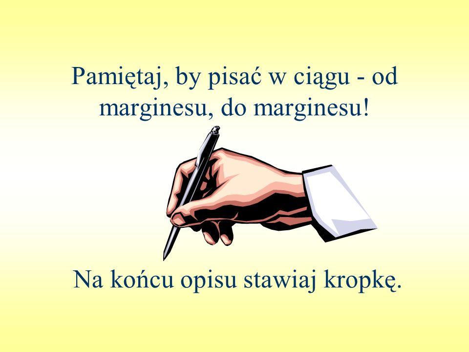 Pamiętaj, by pisać w ciągu - od marginesu, do marginesu