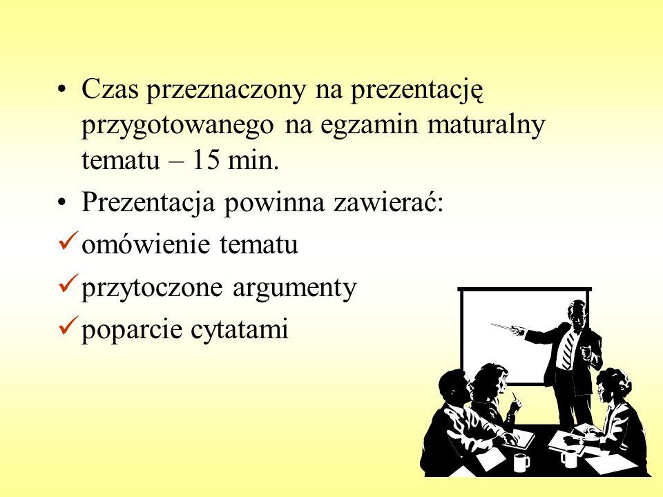 Czas przeznaczony na prezentację przygotowanego na egzamin maturalny tematu – 15 min.