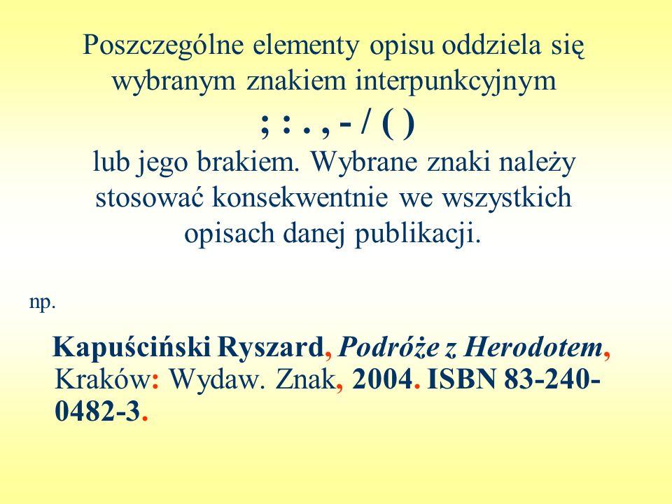 Poszczególne elementy opisu oddziela się wybranym znakiem interpunkcyjnym ; : . , - / ( ) lub jego brakiem. Wybrane znaki należy stosować konsekwentnie we wszystkich opisach danej publikacji.