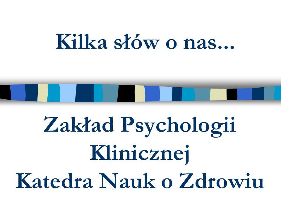 Zakład Psychologii Klinicznej Katedra Nauk o Zdrowiu