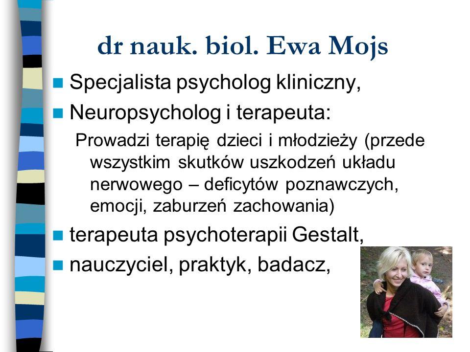 dr nauk. biol. Ewa Mojs Specjalista psycholog kliniczny,