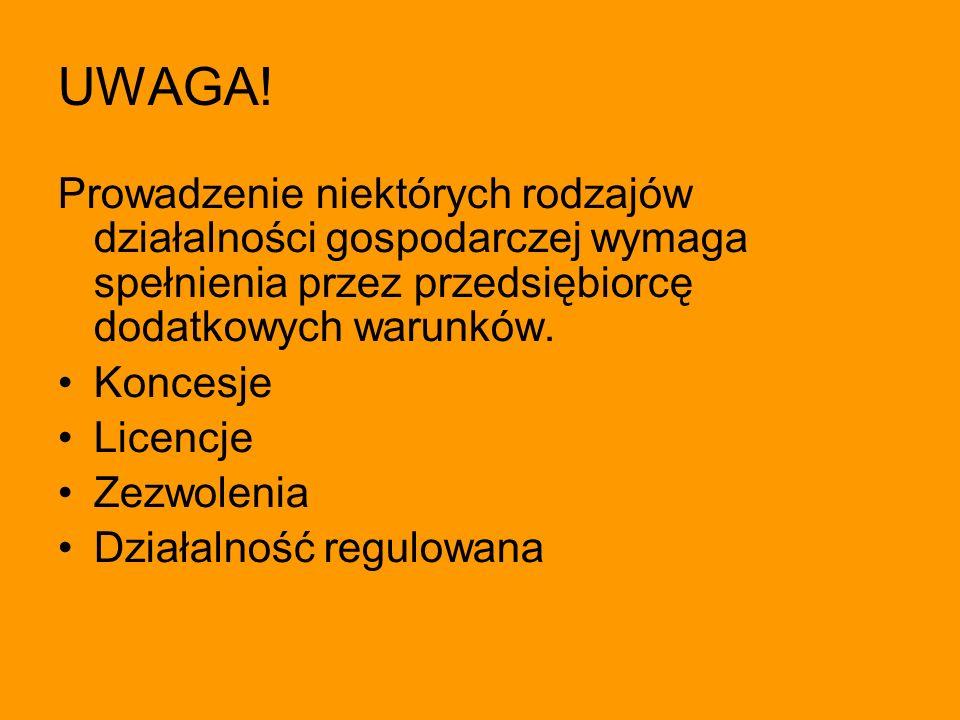 UWAGA! Prowadzenie niektórych rodzajów działalności gospodarczej wymaga spełnienia przez przedsiębiorcę dodatkowych warunków.