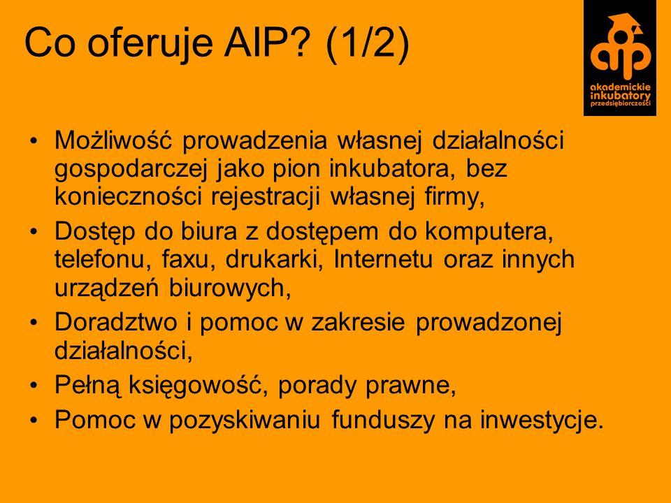 Co oferuje AIP (1/2) Możliwość prowadzenia własnej działalności gospodarczej jako pion inkubatora, bez konieczności rejestracji własnej firmy,