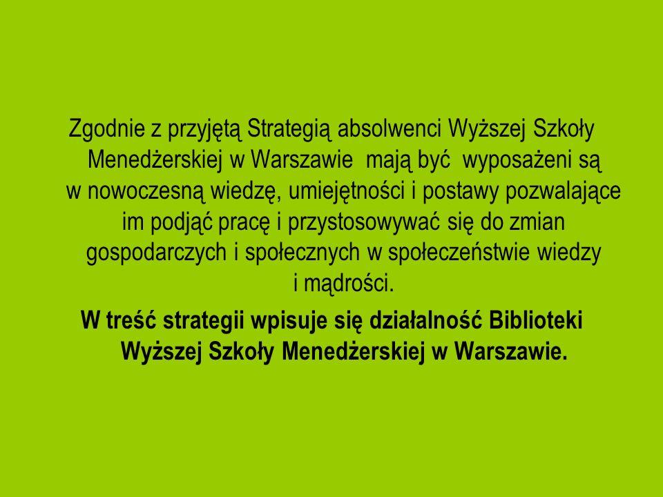 Zgodnie z przyjętą Strategią absolwenci Wyższej Szkoły Menedżerskiej w Warszawie mają być wyposażeni są w nowoczesną wiedzę, umiejętności i postawy pozwalające im podjąć pracę i przystosowywać się do zmian gospodarczych i społecznych w społeczeństwie wiedzy i mądrości.