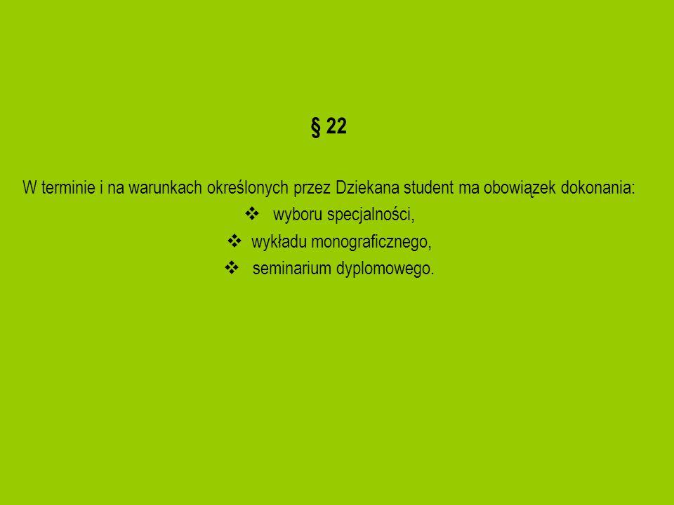 § 22 W terminie i na warunkach określonych przez Dziekana student ma obowiązek dokonania: wyboru specjalności,