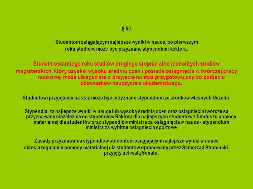 § 50Studentom osiągającym najlepsze wyniki w nauce, po pierwszym. roku studiów, może być przyznane stypendium Rektora.