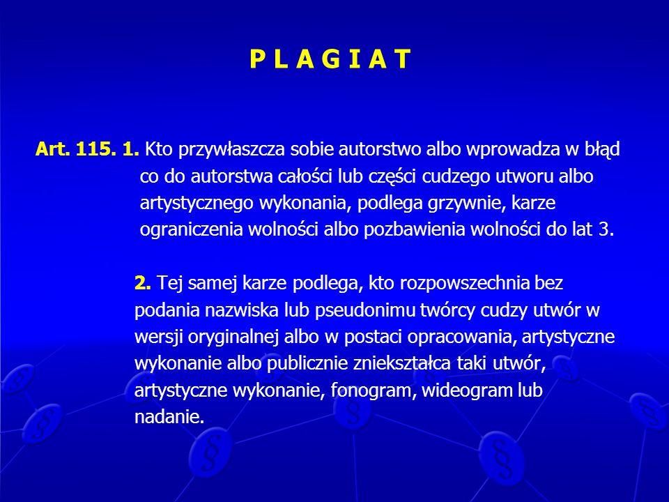 P L A G I A TArt. 115. 1. Kto przywłaszcza sobie autorstwo albo wprowadza w błąd. co do autorstwa całości lub części cudzego utworu albo.