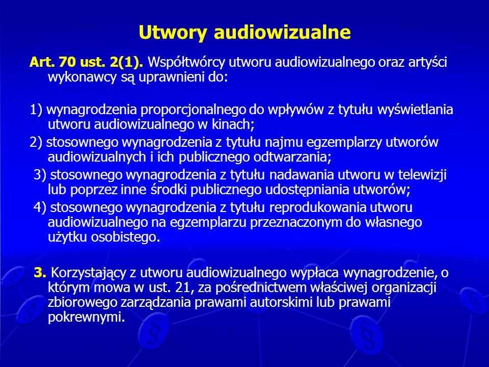 Utwory audiowizualneArt. 70 ust. 2(1). Współtwórcy utworu audiowizualnego oraz artyści wykonawcy są uprawnieni do: