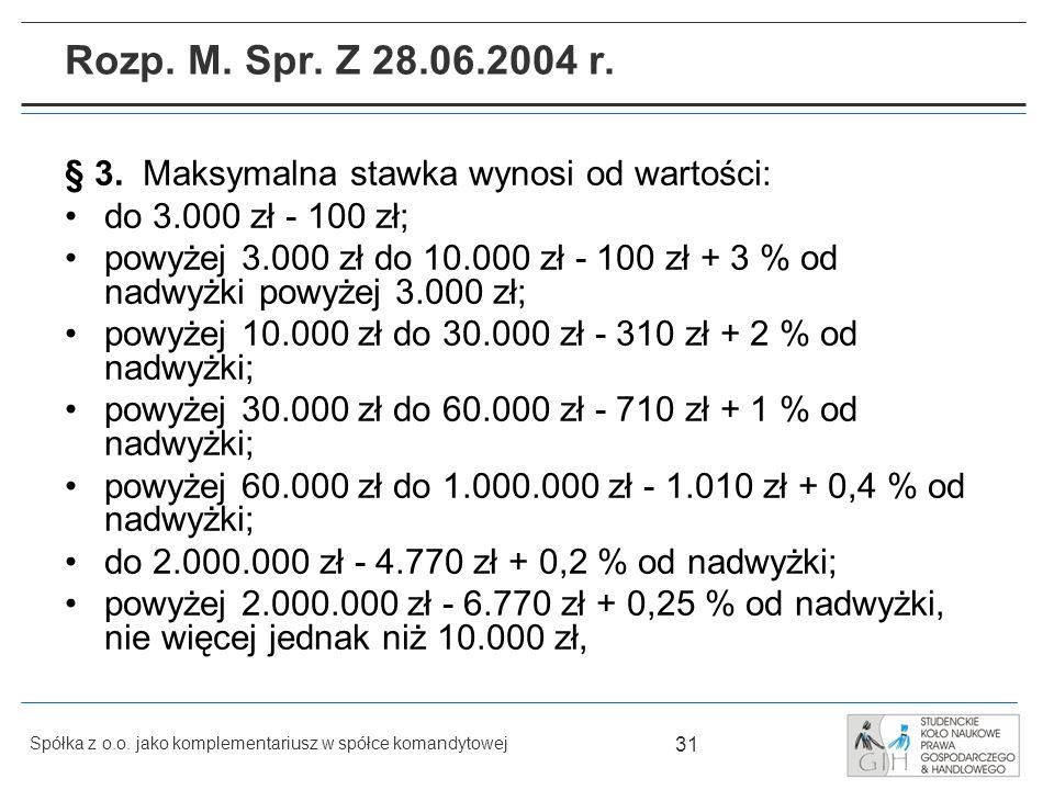 Rozp. M. Spr. Z 28.06.2004 r. § 3. Maksymalna stawka wynosi od wartości: do 3.000 zł - 100 zł;