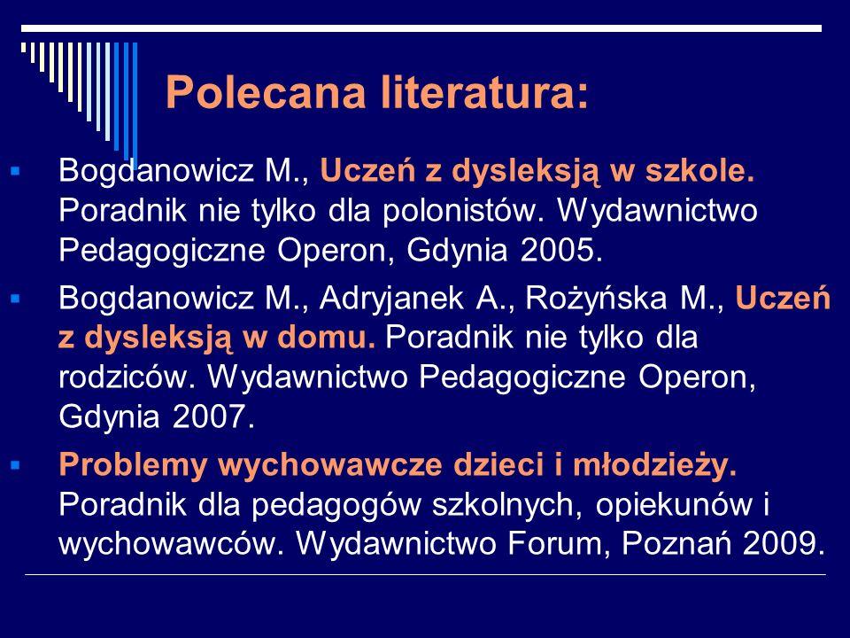 Polecana literatura:Bogdanowicz M., Uczeń z dysleksją w szkole. Poradnik nie tylko dla polonistów. Wydawnictwo Pedagogiczne Operon, Gdynia 2005.