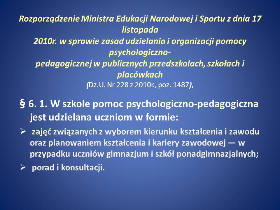 Rozporządzenie Ministra Edukacji Narodowej i Sportu z dnia 17 listopada 2010r. w sprawie zasad udzielania i organizacji pomocy psychologiczno- pedagogicznej w publicznych przedszkolach, szkołach i placówkach (Dz.U. Nr 228 z 2010r., poz. 1487),