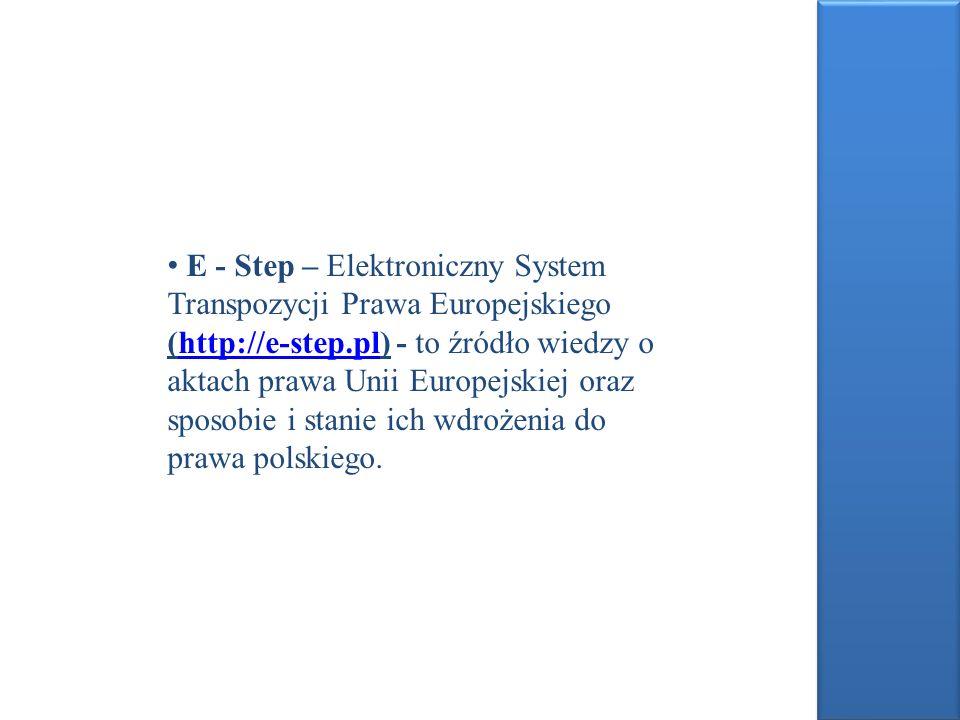 E - Step – Elektroniczny System Transpozycji Prawa Europejskiego (http://e-step.pl) - to źródło wiedzy o aktach prawa Unii Europejskiej oraz sposobie i stanie ich wdrożenia do prawa polskiego.