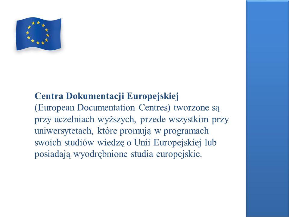 Centra Dokumentacji Europejskiej (European Documentation Centres) tworzone są przy uczelniach wyższych, przede wszystkim przy uniwersytetach, które promują w programach swoich studiów wiedzę o Unii Europejskiej lub posiadają wyodrębnione studia europejskie.