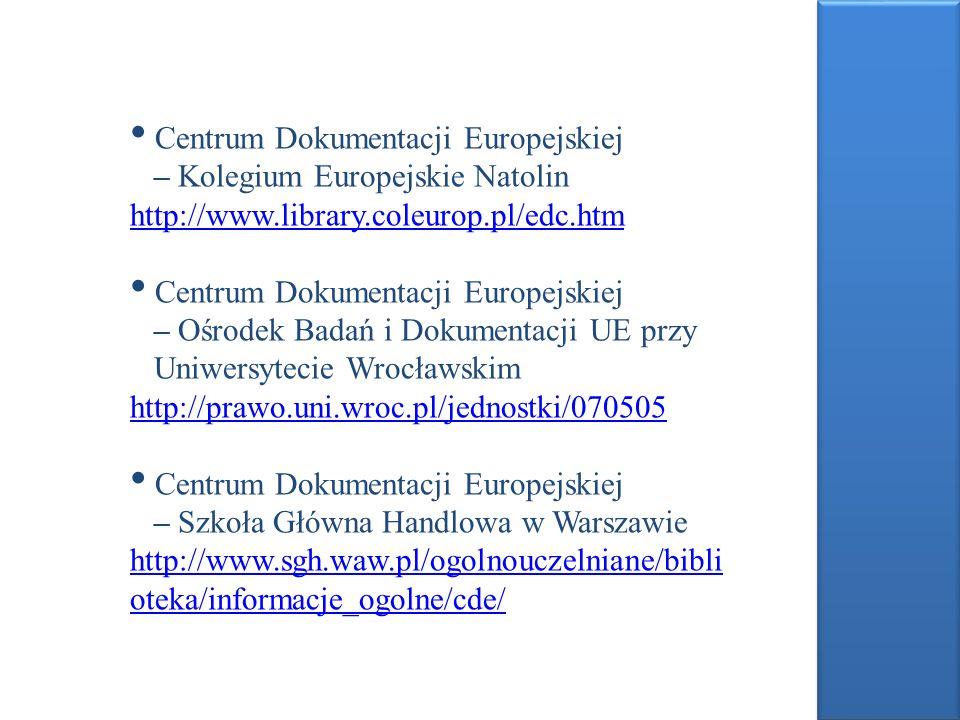 Centrum Dokumentacji Europejskiej – Kolegium Europejskie Natolin http://www.library.coleurop.pl/edc.htm