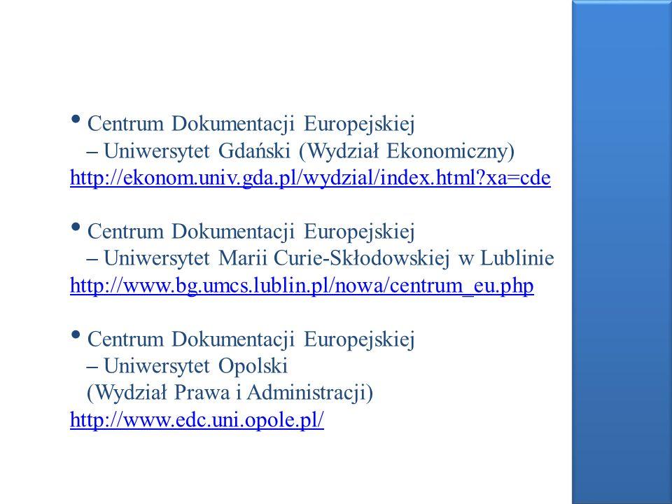 Centrum Dokumentacji Europejskiej – Uniwersytet Gdański (Wydział Ekonomiczny) http://ekonom.univ.gda.pl/wydzial/index.html xa=cde