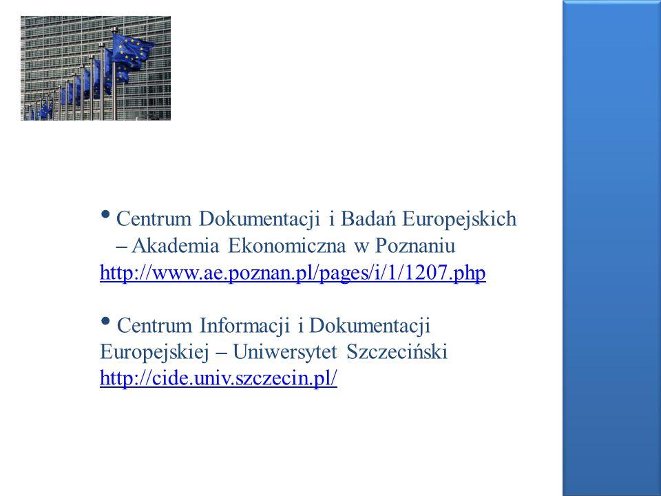 Centrum Dokumentacji i Badań Europejskich – Akademia Ekonomiczna w Poznaniu http://www.ae.poznan.pl/pages/i/1/1207.php